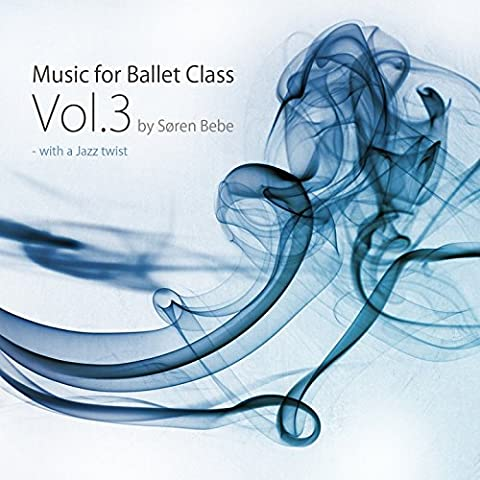 Music for Ballet Class, Vol.3 - with a Jazz twist (Original Ballet Class Music by Jazz Pianist Søren Bebe)