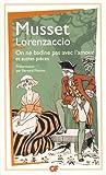 Lorenzaccio - On ne badine pas avec l'amour et autres pièces
