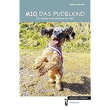Mio, das Pudelkind: Ein kleiner Hund entdeckt die Welt