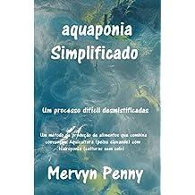 aquaponia Simplificado: Um fácil compreensão Primer sobre a ciência da aquaponia. Com Ilustrações facilmente seguidos. (Portuguese Edition)