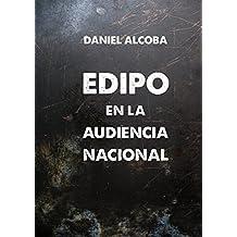 Edipo en la Audiencia Nacional (Spanish Edition)