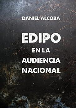 Edipo En La Audiencia Nacional por Daniel  Alcoba Gratis