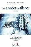 Les années du silence, tome 4 - La destinée - Format Kindle - 9782894555286 - 11,99 €