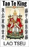 Tao Te King. Le livre de la voie et de la vertu (4 traductions + la troisième religion de la Chine-Lao Tseu, annoté)...
