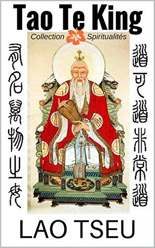 Tao Te King. Le livre de la voie et de la vertu (4 traductions + la troisième religion de la Chine-Lao Tseu, annoté) par Lao Tseu