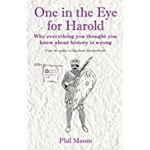One In The Eye For Harold: Why everything you thought you knew about history is wrong by Phil Mason (2012-10-11)