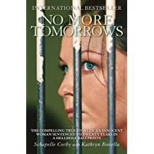 No More Tomorrows: The Compelling True Story of an Innocent Woman Sentenced to Twenty Years in a Hellhole Bali Prison by Schapelle Corby (2008-06-01)