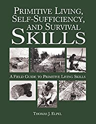 Primitive Living, Self-Sufficiency, and Survival Skills by Thomas J. Elpel (2003-12-01)