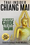 Thai Insider: Chiang Mai: An Insiders Guide to the Best of Thailand