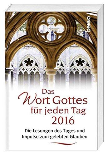 Das Wort Gottes für jeden Tag 2016: Die Lesungen des Tages und Impulse zum gelebten Glauben