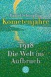 Kometenjahre: 1918: Die Welt im Aufbruch - Daniel Schönpflug