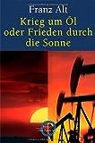 Krieg um Öl oder Frieden durch die Sonne - Franz Alt