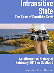 Intransitive State: An alternative history of February 2016 in Scotland (English Edition)