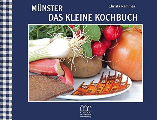 Münster - Das kleine Kochbuch: Rezepte aus Münsters Küchen - Küchengedichte - Fotografien
