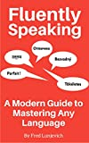 Fluently Speaking: A Modern Guide to Mastering Any Language