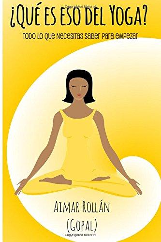 Portada del libro ¿Qué es eso del yoga?: Todo lo que necesitas saber para empezar