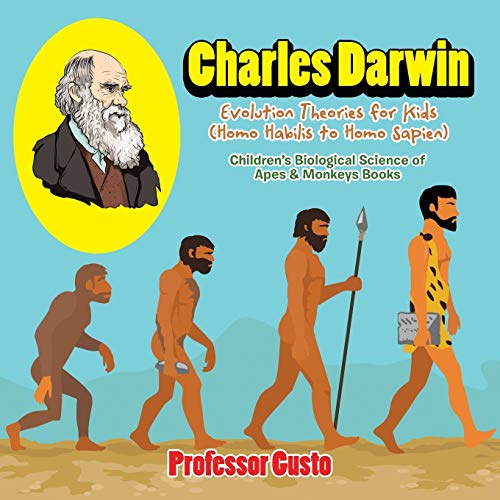 Charles Darwin - Evolution Theories for Kids (Homo Habilis to Homo Sapien) - Children's Biological Science of Apes & Monkeys Books