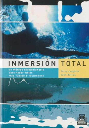 Inmersion Total/ Total Immersion The Revolutionary Method To Swing Better And Faster: Un Metodo Revolucionario Para Nadar Mejor, Mas Rapido Y Facilmente por Terry Laughlin, John Delves