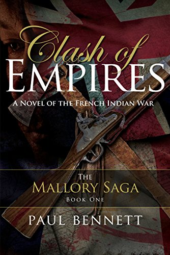 Clash of Empires: A Novel of the French Indian War (The Mallory Saga Book 1) by [Bennett, Paul]