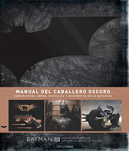 Manual del Caballero Oscuro: Herramientas, armas, vehículos y documentos de la Batcueva (Ciencia Ficción) por AA. VV.