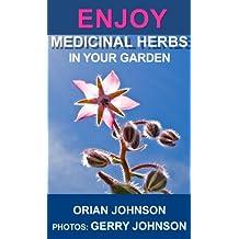 Enjoy Medicinal Herbs In Your Garden (English Edition)
