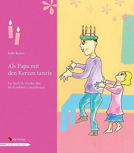 Als Papa mit den Kerzen tanzte: Ein Buch für Kinder über die Krankheit Schizophrenie
