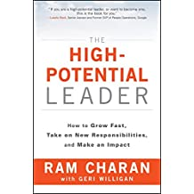 The High-Potential Leader: How to Grow Fast, Take on New Responsibilities and Make an Impact