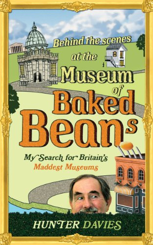 Behind the Scenes at the Museum of Baked Beans: My Search for Britain's Maddest Museums (English Edition)