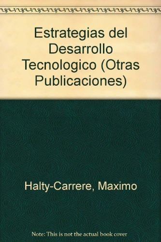 Estrategias del Desarrollo Tecnologico (Otras Publicaciones) por Maximo Halty-Carrere