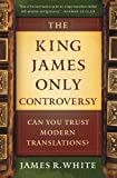 The King James Only Controversy: Can You Trust Modern Translations?: Can You Trust the Modern Translations?