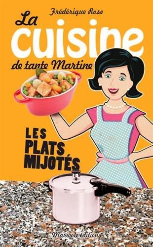 La cuisine de tante Martine les plats mijotés