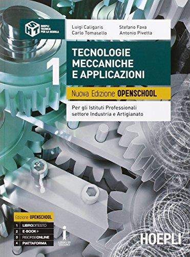 Tecnologie meccaniche e applicazioni. Ediz. openschool. Con e-book. Con espansione online. Per gli Ist. professionali per l'industria e l'artigianato: 1