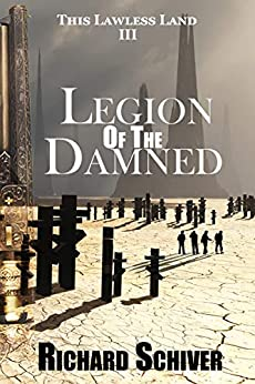 Legion of the Damned (This Lawless Land Book 3) (English Edition) van [Schiver, Richard]