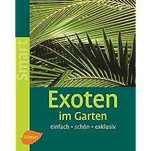 Exoten im Garten: Einfach - schön - exklusiv (Smart Gartenbuch)