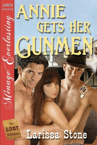 Annie Gets Her Gunmen [The Lost Collection] (Siren Publishing Menage Everlasting) Cover Image