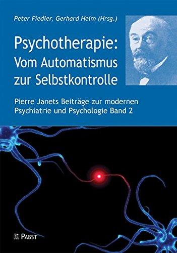 Psychotherapie: Vom Automatismus zur Selbstkontrolle (Pierre Janets Beiträge zur modernen Psychiatrie und Psychologie)