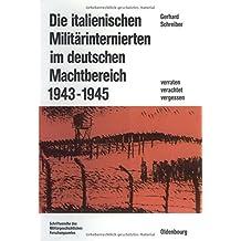 Die italienischen Militärinternierten im deutschen Machtbereich 1943-1945: Verachtet - verraten - vergessen (Beiträge zur Militärgeschichte, Band 28)