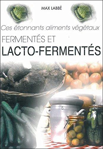 Ces étonnants aliments végétaux fermentés et lacto-fermentés par Max Labbé