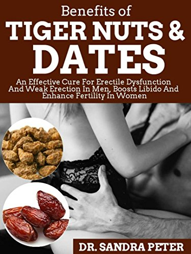 BENEFITS OF TIGER NUTS: An Effective Cure For Erectile Dysfunction And Weak Erection In Men, Boosts Libido And Enhance Fertility In Women (English Edition)