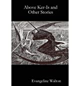 [(Above Ker-Is and Other Stories)] [Author: Evangeline Walton] published on (February, 2012)