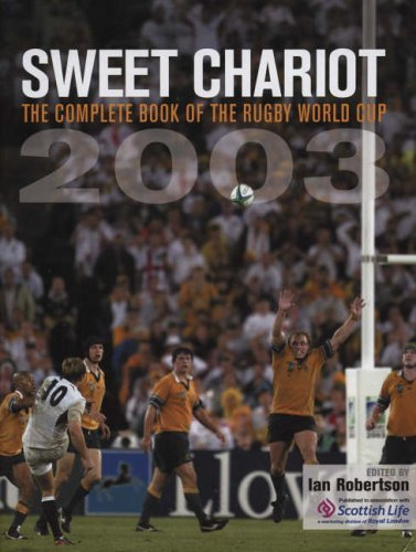 Sweet Chariot: The Complete Book of the Rugby World Cup 2003 by Ian Robertson (2003-12-01) par Ian Robertson