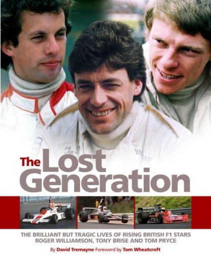The Lost Generation: The Brilliant But Tragic Lives of Rising British F1 Stars Roger Williamson, Tony Brise And Tom Pryce PDF Books