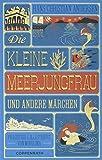 Die kleine Meerjungfrau: und andere Märchen - Hans Christian Andersen