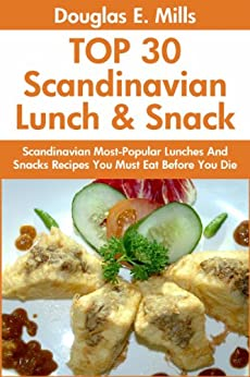 Top 30 Scandinavian Most-Popular Lunch And Snack Recipes (English Edition) von [Mills, Douglas E.]