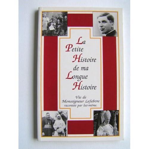 La petite histoire de ma longue histoire : Vie de Mgr Lefebvre racontée par lui-même
