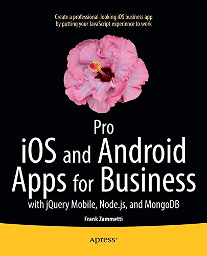 Pro iOS and Android Apps for Business: with jQuery Mobile, node.js, and MongoDB (Professional Apress)