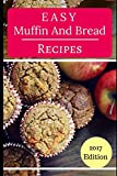 Easy Muffin And Bread Recipes: Delicious And Easy To Make Bread And Muffin Recipes (Easy Baking Recipes)
