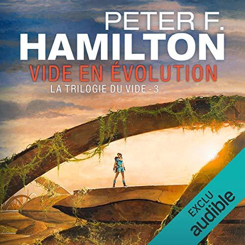 Vide en évolution: La Trilogie du Vide 3 par Peter F. Hamilton