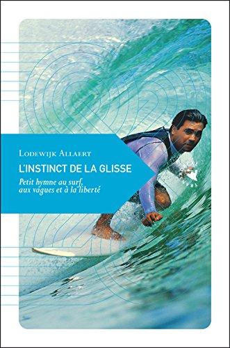 L'instinct de la glisse : Petit hymne au surf, aux vagues et à la liberté par Lodewijk Allaert