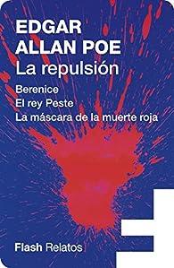 La repulsión : Berenice | El rey Peste | La máscara de la muerte roja par Edgar Allan Poe